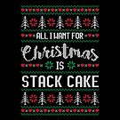All I Want For Christmas Is Stack Cake Ugly Christmas Sweater by wantneedlove