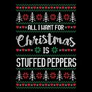 All I Want For Christmas Is Stuffed Peppers Ugly Christmas Sweater by wantneedlove