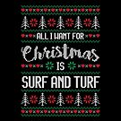 All I Want For Christmas Is Surf And Turf Ugly Christmas Sweater by wantneedlove