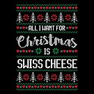 All I Want For Christmas Is Swiss Cheese Ugly Christmas Sweater by wantneedlove