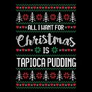 All I Want For Christmas Is Tapioca Pudding Ugly Christmas Sweater by wantneedlove