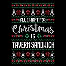 All I Want For Christmas Is Tavern Sandwich Ugly Christmas Sweater by wantneedlove