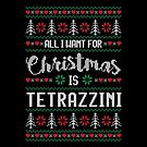 All I Want For Christmas Is Tetrazzini Ugly Christmas Sweater by wantneedlove