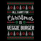 All I Want For Christmas Is Veggie Burger Ugly Christmas Sweater by wantneedlove