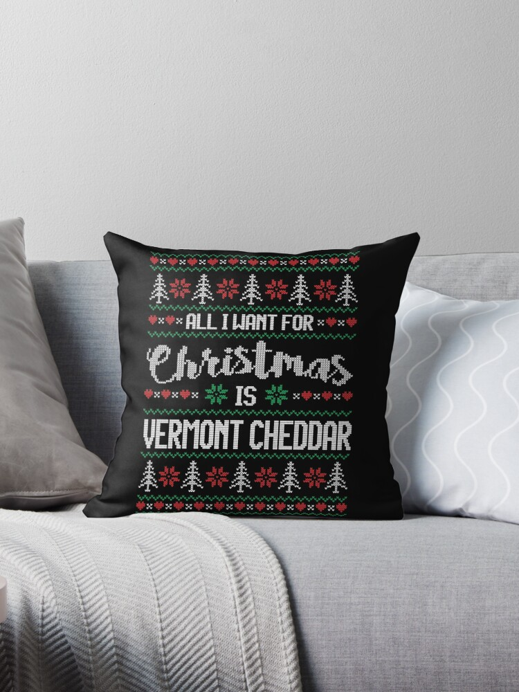 All I Want For Christmas Is Vermont Cheddar Ugly Christmas Sweater by wantneedlove