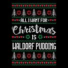 All I Want For Christmas Is Waldorf Pudding Ugly Christmas Sweater by wantneedlove