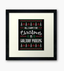 All I Want For Christmas Is Waldorf Pudding Ugly Christmas Sweater Framed Print