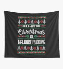 All I Want For Christmas Is Waldorf Pudding Ugly Christmas Sweater Wall Tapestry
