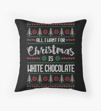 All I Want For Christmas Is White Chocolate Ugly Christmas Sweater Throw Pillow