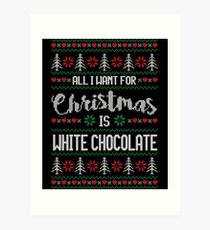 All I Want For Christmas Is White Chocolate Ugly Christmas Sweater Art Print