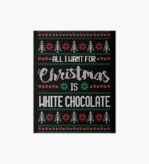 All I Want For Christmas Is White Chocolate Ugly Christmas Sweater Art Board