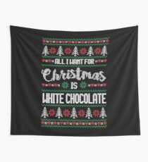 All I Want For Christmas Is White Chocolate Ugly Christmas Sweater Wall Tapestry