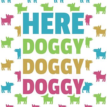 Here Doggy Doggy by MrD-Shirts