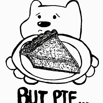 But Pie... white lines by BearlyGoin