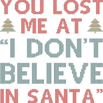"""You Lost Me At """"I Don't Believe In Santa"""" by CreativeTrail"""