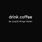 drink coffee and do stupid things faster in black by Angie Stimson