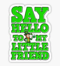 Say Hello to My Friend St. Patrick's Day Funny Gift Sticker