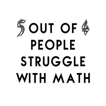 5 out of 4 people struggle with math, funny quote t-shirt by byzmo