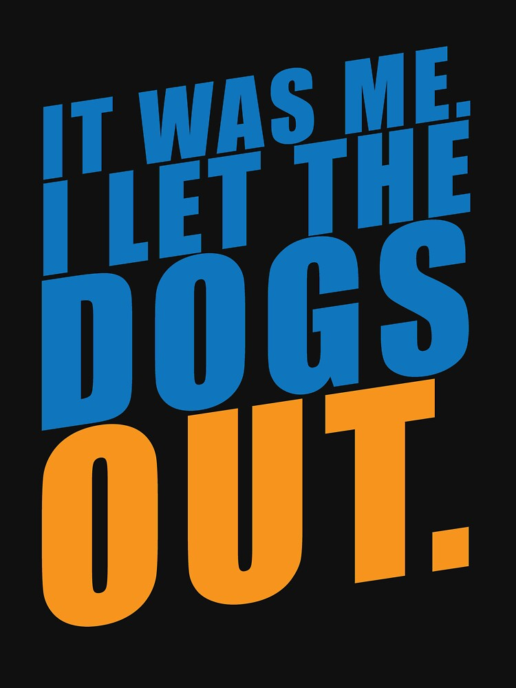 'It Was Me I let the Dogs Out' Cool Dog Hilarious  by leyogi