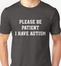 Please Be Patient I Have Autism Unisex T-Shirt