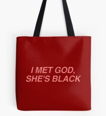 I met God, she's Black. Tote Bag