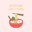 The Only Men I Need Is Ramen Pun by rustydoodle