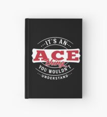 It's an ACE Thing You Wouldn't Understand T-Shirt & Merchandise Hardcover Journal