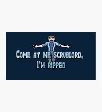Come at me scrublord, I'm ripped. Photographic Print
