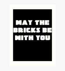 MAY THE BRICKS BE WITH YOU Art Print