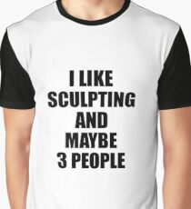 SCULPTING Lover Funny Gift Idea I Like Hobby Graphic T-Shirt