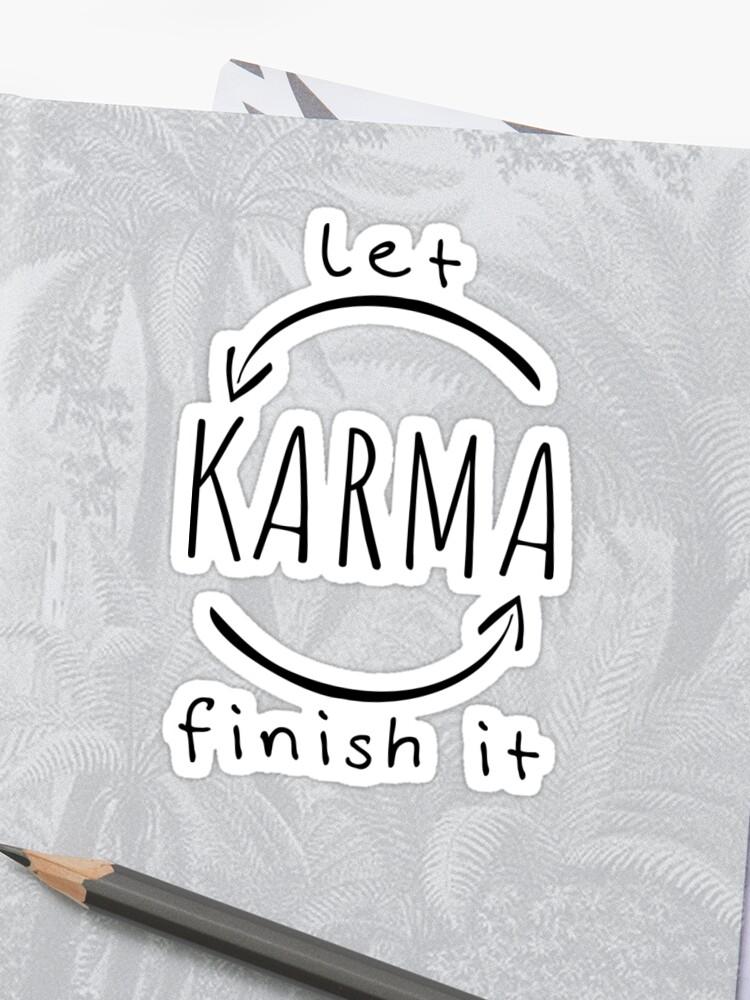 Let Karma Finish It Fun Quote Sticker By Xsylx Redbubble