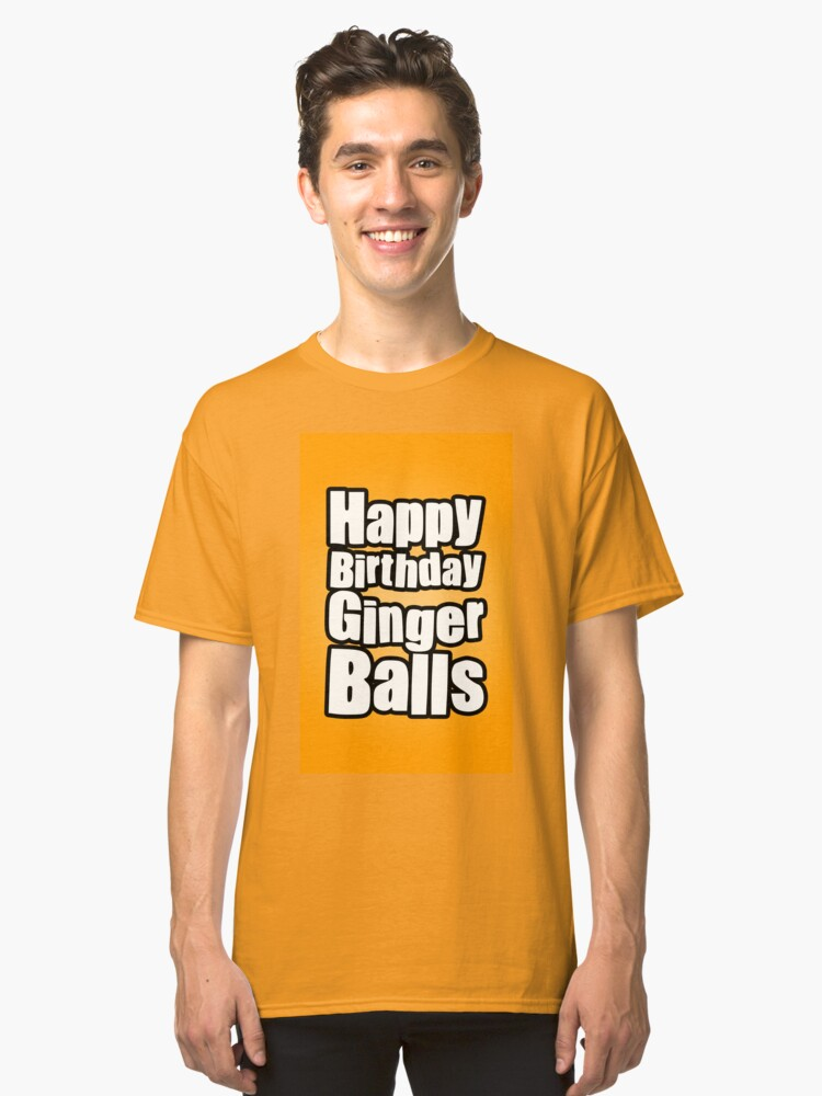 Alternate view of Happy Birthday Ginger Balls Classic T-Shirt