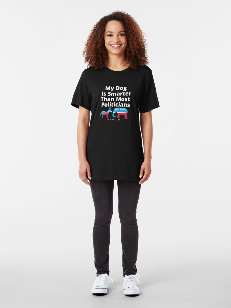 Alternate view of My Dog Is Smarter Than Most Politician Slim Fit T-Shirt