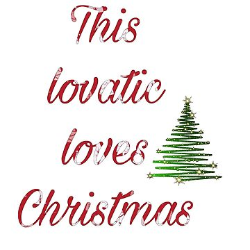 'This Lovatic Loves Christmas'  by lovaticart
