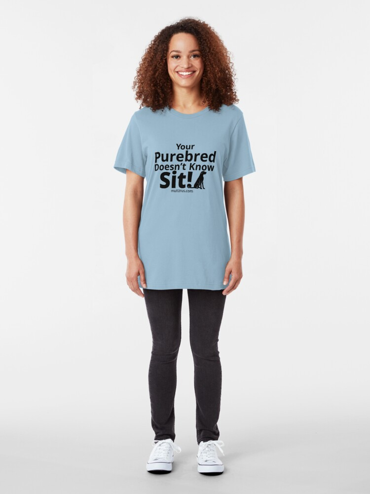 Alternate view of Your Purebred Doesn't know Sit Black Slim Fit T-Shirt