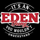 It's an EDEN Thing You Wouldn't Understand T-Shirt & Merchandise by wantneedlove