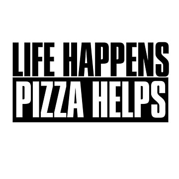 Life happens pizza helps , Shirts With Quotes, Funny Shirts with sayings for pizza lovers by Kristofsche