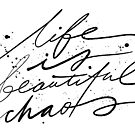 Life Is Beautiful Chaos by TheLoveShop
