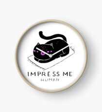 Impress Me Said The Cat To His Owner Clock