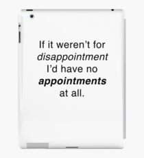 If it weren't for disappointment... iPad Case/Skin