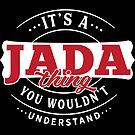 It's a JADA Thing You Wouldn't Understand T-Shirt & Merchandise by wantneedlove
