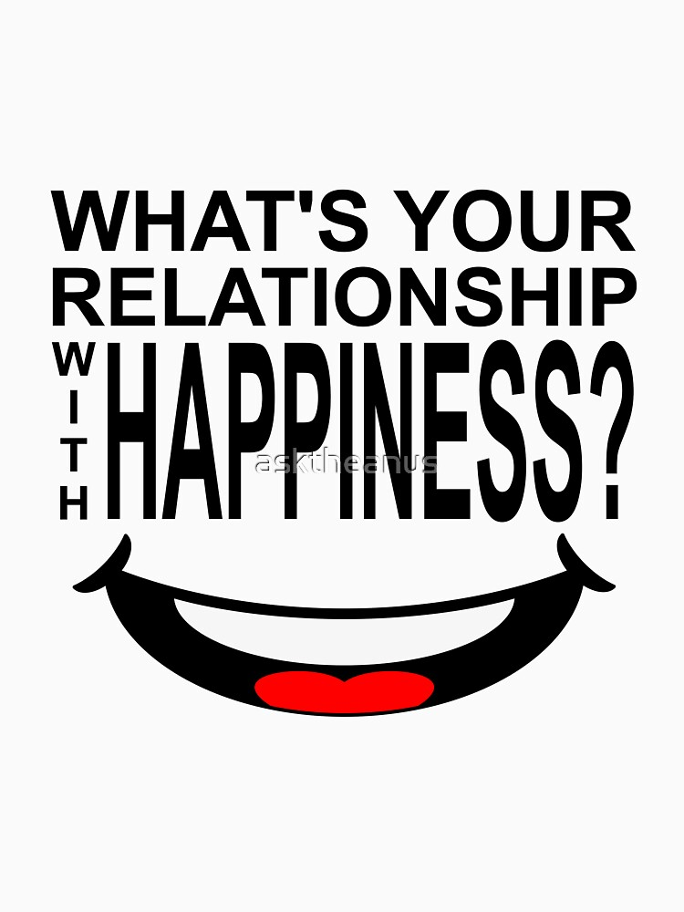 What's your relationship with happiness? by asktheanus