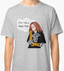 Don't Be A Hater Dear Classic T-Shirt