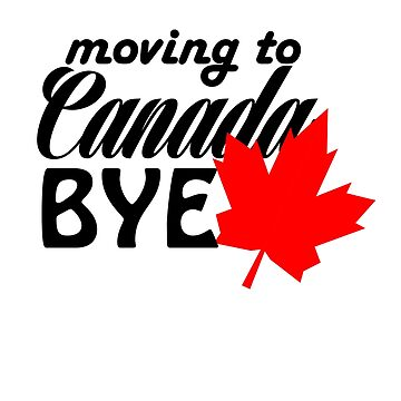 Moving to canada bye shirt with quote,shirts and sticker by Kristofsche