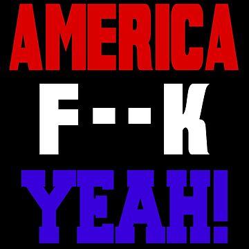 America F--k Yeah!  by ThatMerchStore