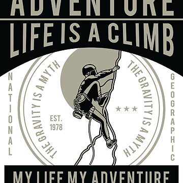 Life is A Climb! Climbing  by ThatMerchStore