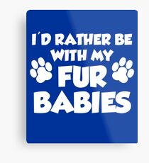 I'd Rather Be With My Fur Babies Paw Prints Metal Print
