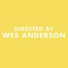Directed by Wes Anderson - Yellow by Sydney Koffler