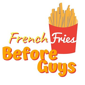 French Fries Before Guys by Nangka
