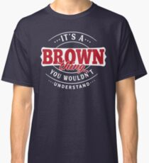 It's a BROWN Thing You Wouldn't Understand T-Shirt & Merchandise Classic T-Shirt